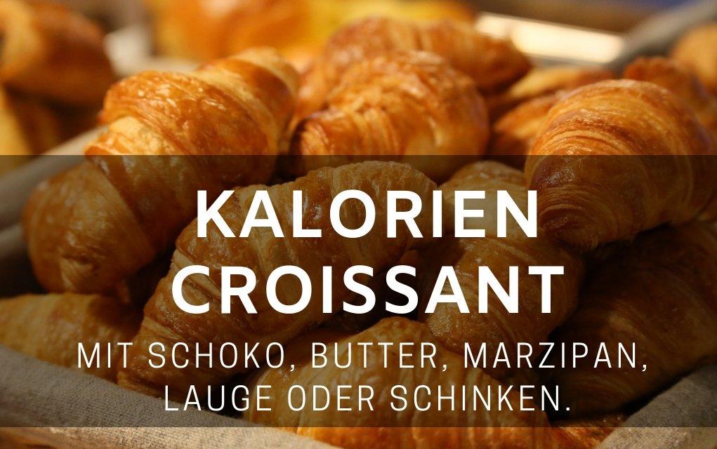 Kalorien Croissant mit Schoko, Butter, Marzipan, Lauge, oder Schinken.
