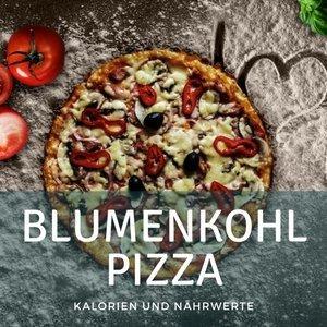 Blumenkohl Pizza Kalorien und Nährwerte