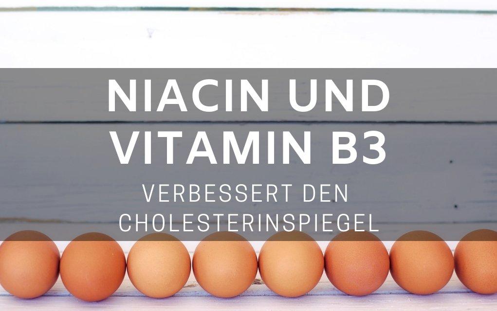 Niacin und Vitamin B3 verbessert den Cholesterinspiegel